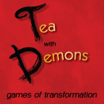 Tea with Demons: Games of Transformation